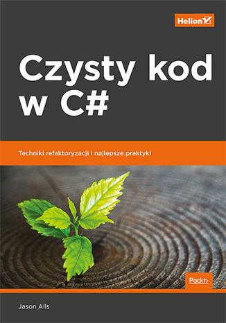 Okładka książki Czysty kod w C#. Techniki refaktoryzacji i najlepsze praktyki