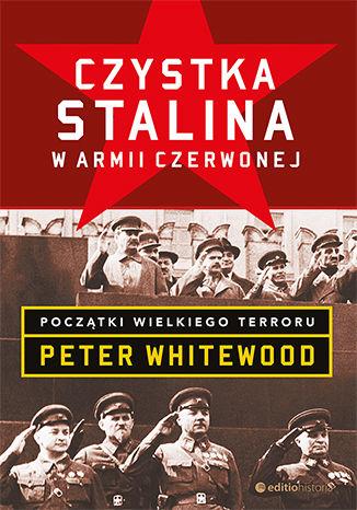 Okładka książki Czystka Stalina w Armii Czerwonej. Początki wielkiego terroru