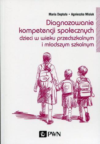 Okładka książki/ebooka Diagnozowanie kompetencji społecznych. Dzieci w wieku przedszkolnym i młodszym szkolnym