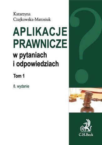 Okładka książki/ebooka Aplikacje prawnicze w pytaniach i odpowiedziach. Tom 1. Wydanie 8