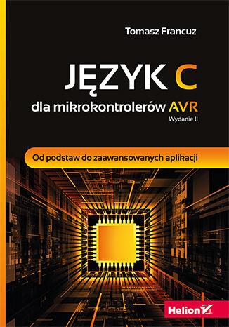 Okładka książki/ebooka Język C dla mikrokontrolerów AVR. Od podstaw do zaawansowanych aplikacji. Wydanie II