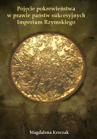 Okładka książki/ebooka Pojęcie pokrewieństwa w prawie państw sukcesyjnych Imperium Rzymskiego