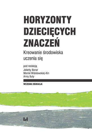 Okładka książki/ebooka Horyzonty dziecięcych znaczeń. Kreowanie środowiska uczenia się