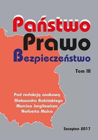 Okładka książki/ebooka PAŃSTWO. PRAWO. BEZPIECZEŃSTWO. TOM III