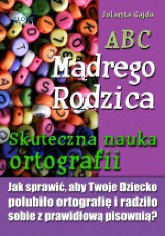 Okładka książki/ebooka ABC Mądrego Rodzica: Skuteczna nauka ortografii