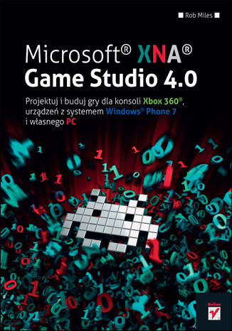 Okładka książki Microsoft XNA Game Studio 4.0. Projektuj i buduj własne gry dla konsoli Xbox 360, urządzeń z systemem Windows Phone 7 i własnego PC