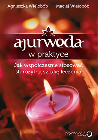 Okładka książki/ebooka Ajurweda w praktyce. Jak współcześnie stosować starożytną sztukę leczenia