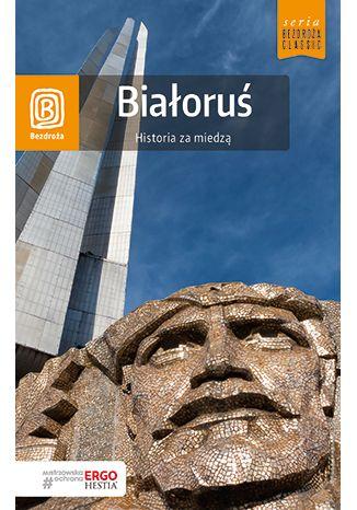 Okładka książki/ebooka Białoruś. Historia za miedzą. Bezdroża Classic. Wydanie 2