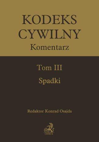 Okładka książki/ebooka Kodeks cywilny. Komentarz. Tom III. Spadki