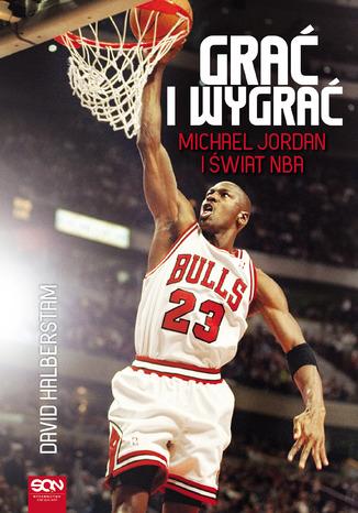 Okładka książki/ebooka Grać i wygrać. Michael Jordan i świat NBA
