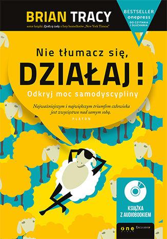 Okładka książki/ebooka Nie tłumacz się, działaj! Odkryj moc samodyscypliny (Wydanie ekskluzywne + Audiobook mp3)