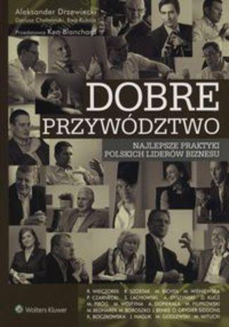 Okładka książki/ebooka Dobre przywództwo. Najlepsze praktyki polskich liderów biznesu