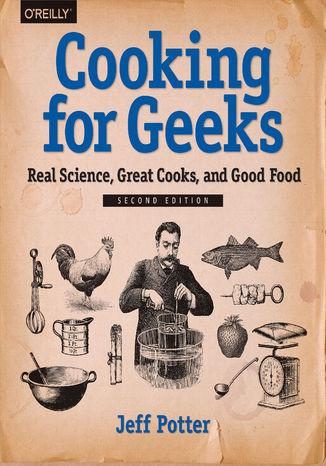 Okładka książki/ebooka Cooking for Geeks. Real Science, Great Cooks, and Good Food. 2nd Edition