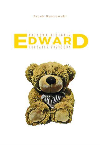 Okładka książki/ebooka Bajkowa Historia EDWARD Początek Przygody