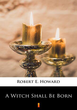 Okładka książki/ebooka A Witch Shall Be Born