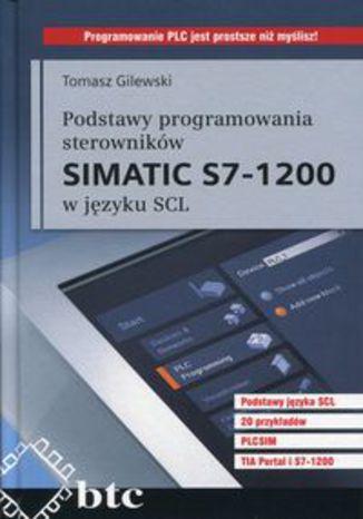 Okładka książki/ebooka Podstawy programowania sterowników Simatic S7-1200 w języku SCL
