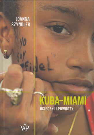 Okładka książki Kuba-Miami. Ucieczki i powroty