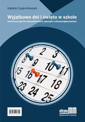 Okładka książki/ebooka Wyjątkowe dni i święta w szkole. Scenariusze zajęć dla szkół podstawowych, gimnazjów i szkół ponadgimnazjalnych