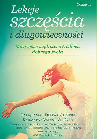 Okładka książki/ebooka Lekcje szczęścia i długowieczności. Mistrzowie mądrości o źródłach dobrego życia