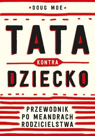 Okładka książki/ebooka Tata kontra dziecko. Przewodnik po meandrach rodzicielstwa