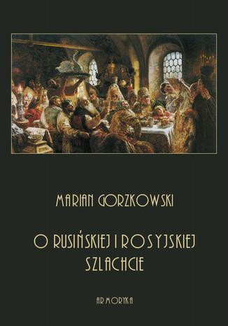 Okładka książki/ebooka O rusińskiej i rosyjskiej szlachcie