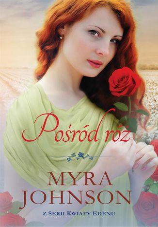 Okładka książki/ebooka Pośród róż Kwiaty Edenu #3