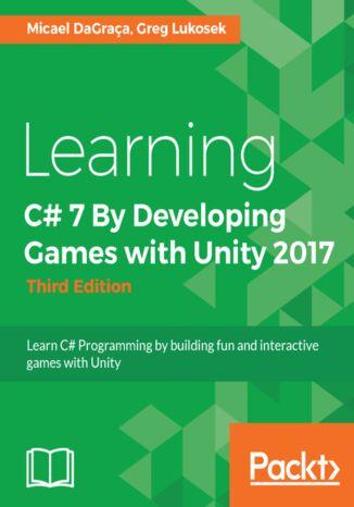Okładka książki/ebooka Learning C# 7 By Developing Games with Unity 2017 - Third Edition