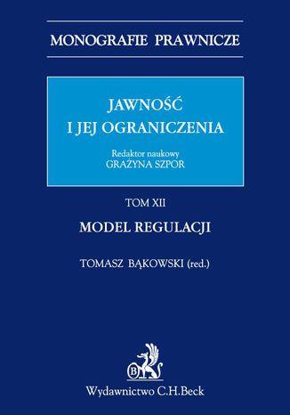 Okładka książki/ebooka Jawność i jej ograniczenia. Model regulacji. Tom 12