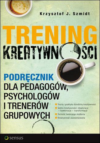Okładka książki/ebooka Trening kreatywności. Podręcznik dla pedagogów, psychologów i trenerów grupowych