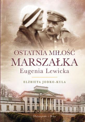 Okładka książki/ebooka Ostatnia miłość Marszałka.Eugenia Lewicka