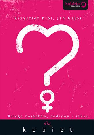 Okładka książki Księga związków, podrywu i seksu dla kobiet