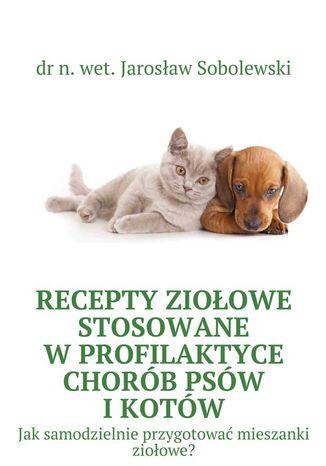 Okładka książki/ebooka Recepty ziołowe stosowane wprofilaktyce chorób psów ikotów