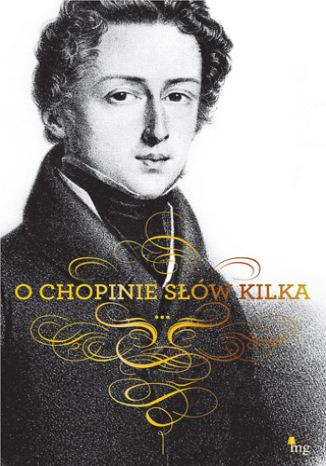 Okładka książki/ebooka O Chopinie słów kilka