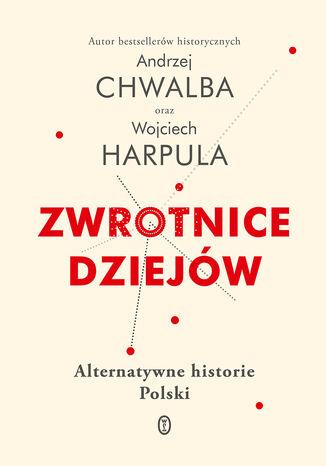 Okładka książki/ebooka Zwrotnice dziejów. Alternatywne historie Polski