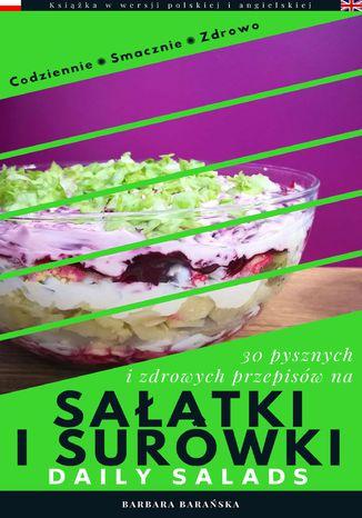 Okładka książki/ebooka Sałatki i Surówki - Codziennie Smacznie Zdrowo (wersja polsko-angielska)