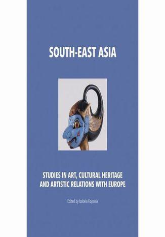 Okładka książki/ebooka South-East Asia. Studies in art, cultural heritage and artistic relations with Europe