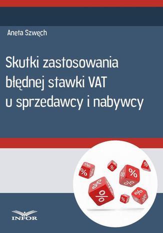 Okładka książki/ebooka Skutki zastosowania błędnej stawki VAT u sprzedawcy i nabywcy