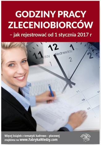 Okładka książki/ebooka Godziny pracy zleceniobiorców - jak rejestrować od 1 stycznia 2017 r