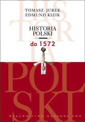 Okładka książki/ebooka Historia Polski do 1572