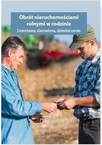 Okładka książki/ebooka Obrót nieruchomościami rolnymi oraz gospodarstwem rolnym w rodzinie. Dzierżawa, darowizna, dziedziczenie