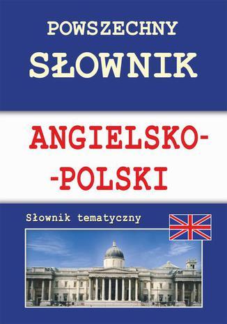 Okładka książki/ebooka Powszechny słownik angielsko-polski. Słownik tematyczny