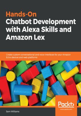 Okładka książki/ebooka Hands-On Chatbot Development with Alexa Skills and Amazon Lex