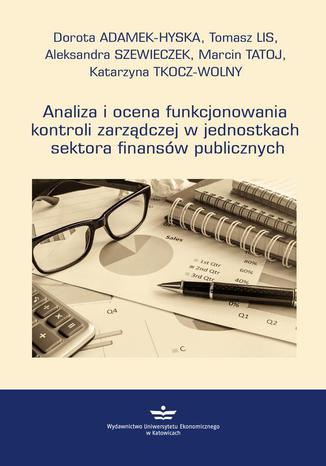 Okładka książki/ebooka Analiza i ocena funkcjonowania kontroli zarządczej w jednostkach sektora finansów publicznych