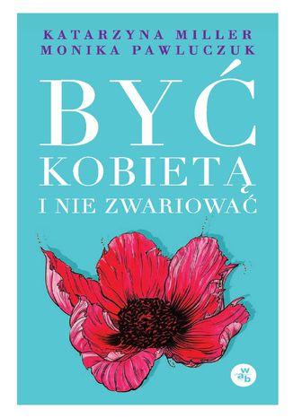 Okładka książki/ebooka Być kobietą i nie zwariować