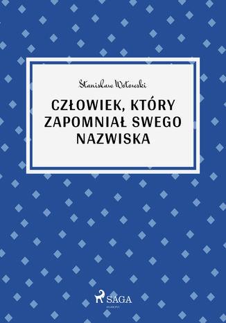 Okładka książki/ebooka Człowiek, który zapomniał swego nazwiska