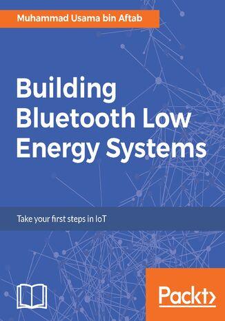 Okładka książki/ebooka Building Bluetooth Low Energy Systems