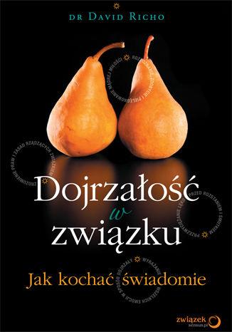 Okładka książki/ebooka Dojrzałość w związku. Jak kochać świadomie