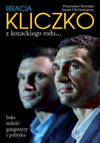 Okładka książki/ebooka Bracia Kliczko z kozackiego rodu.... Boks, miłość, gangsterzy i polityka