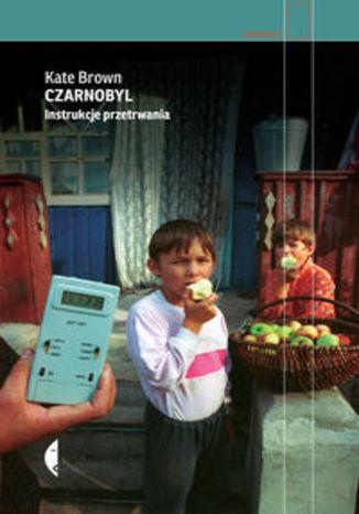 Okładka książki Czarnobyl. Instrukcje przetrwania