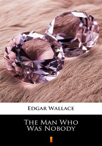 Okładka książki/ebooka The Man Who Was Nobody